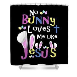 No Bunny Loves Me Like Jesus Shower Curtain