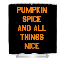 Pumpkin Spice And All Things Nice Shower Curtain