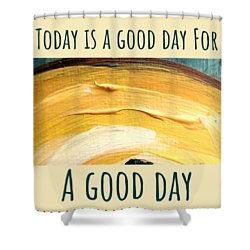 Shower Curtain featuring the painting Today Is A Good Day by Maria Langgle