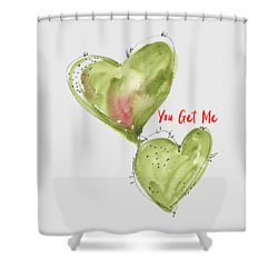 You Get Me Shower Curtain