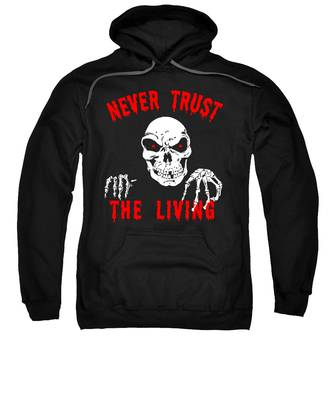 Never Trust The Living Halloween Sweatshirt