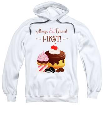 Always Eat Dessert First Sweatshirt