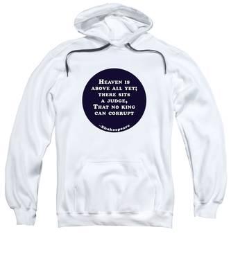 Heaven Is Above All #shakespeare #shakespearequote Sweatshirt