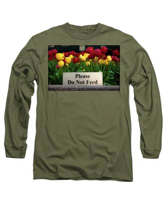 Dont Feed The Tulips Long Sleeve T-Shirt