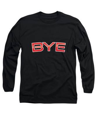 Bye Long Sleeve T-Shirt