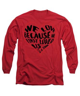 He First Loved Us Long Sleeve T-Shirt