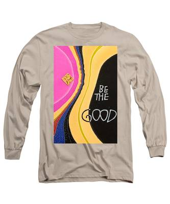 Be The Good Long Sleeve T-Shirt