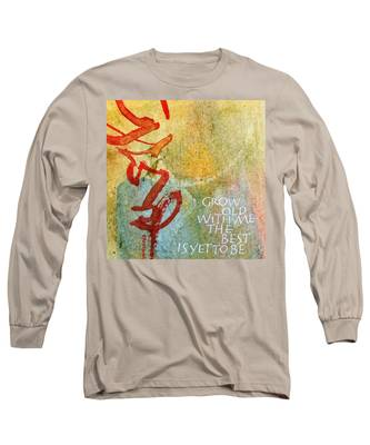 Grow Old With Me Long Sleeve T-Shirt