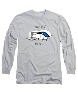 This Is How We Roll     Rv Humor Long Sleeve T-Shirt