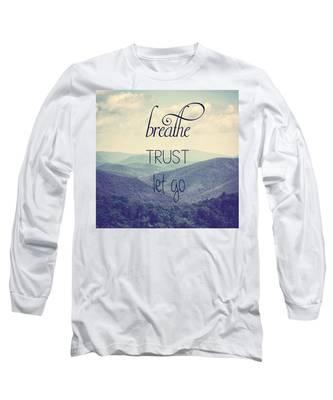 Breathe Trust Let Go Long Sleeve T-Shirt