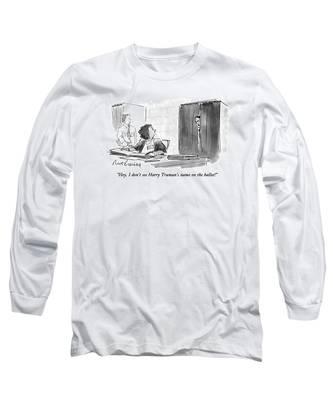 Hey, I Don't See Harry Truman's Name Long Sleeve T-Shirt