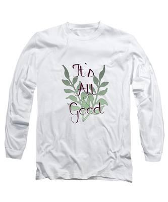 Its All Good Long Sleeve T-Shirt