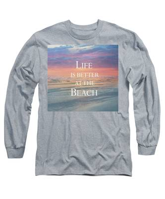 Life Is Better At The Beach Long Sleeve T-Shirt