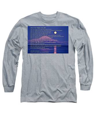 What If Our Religion Was Life Long Sleeve T-Shirt