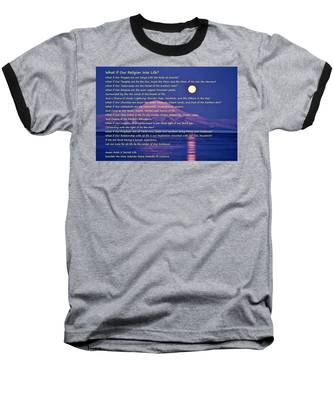 What If Our Religion Was Life Baseball T-Shirt