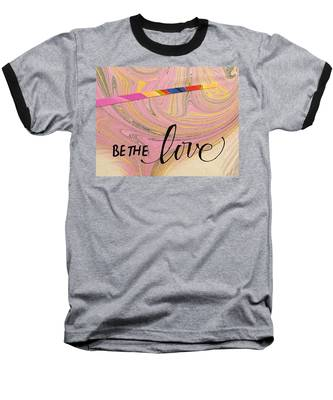 Be The Love Baseball T-Shirt