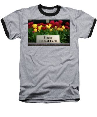 Dont Feed The Tulips Baseball T-Shirt