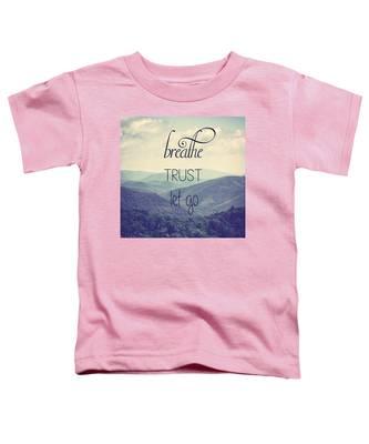 Breathe Trust Let Go Toddler T-Shirt