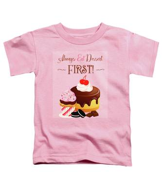 Always Eat Dessert First Toddler T-Shirt