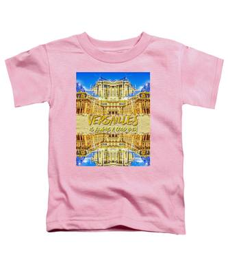 Versailles Is Always A Good Idea Paris France Toddler T-Shirt