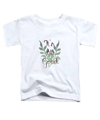 Its All Good Toddler T-Shirt