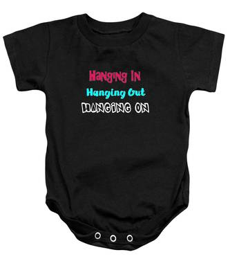 Hanging In Hanging Out Hanging On Baby Onesie