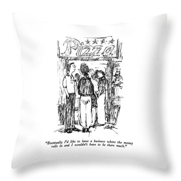 Eventually I'd Like To Have A Business Where Throw Pillow