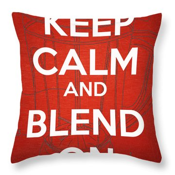 Keep Calm And Blend On Throw Pillow by Edward Fielding