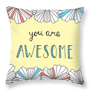 You Are Awesome Throw Pillow by Susan Claire