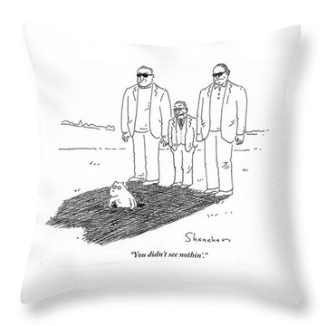You Didn't See Nothin' Throw Pillow