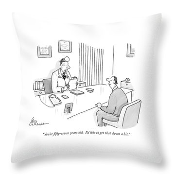 You're Fifty-seven Years Old. I'd Like To Get Throw Pillow