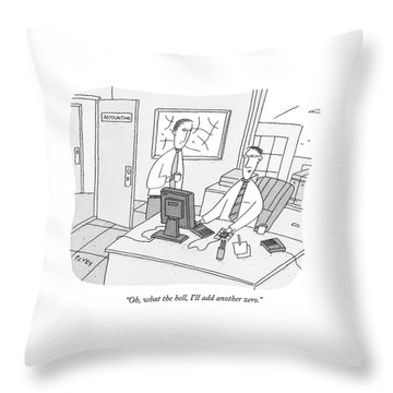 Oh, What The Hell, I'll Add Another Zero Throw Pillow