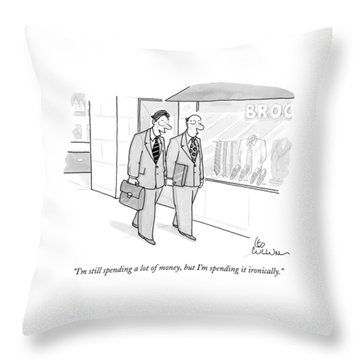 I'm Still Spending A Lot Of Money Throw Pillow