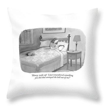Honey, Wake Up!  I Just Remembered Something Throw Pillow