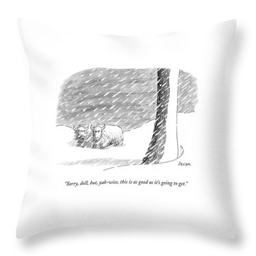 Sorry, Doll, But, Yak-wise, This Is As Good Throw Pillow by Jack Ziegler