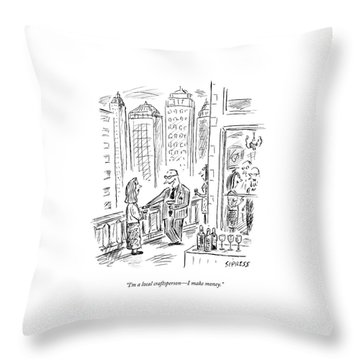 I'm A Local Craftsperson - I Make Money Throw Pillow