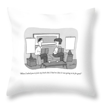 When I Asked You To Join My Book Club Throw Pillow
