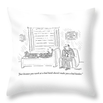 Just Because You Work At A Bad Bank Doesn't Make Throw Pillow