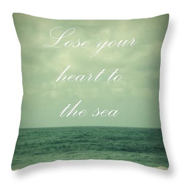 Throw Pillow featuring the photograph Lose Your Heart To The Sea by Patricia Strand