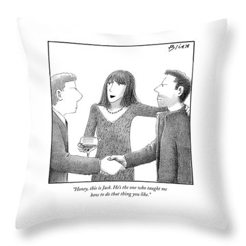 Honey, This Is Jack. He's The One Who Taught Throw Pillow