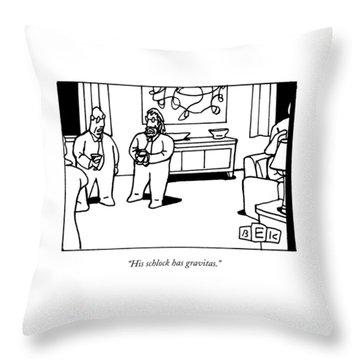 His Schlock Has Gravitas Throw Pillow