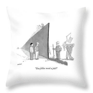 You Fellas Need A Job? Throw Pillow