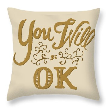 You Will Be Ok  Throw Pillow