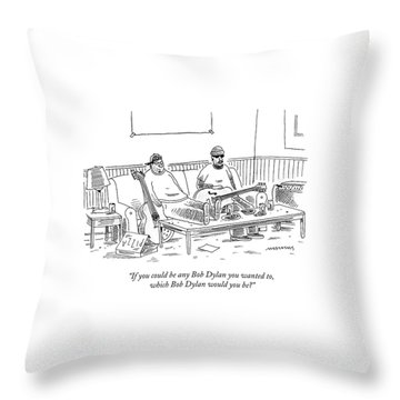 If You Could Be Any Bob Dylan Throw Pillow by Mick Stevens