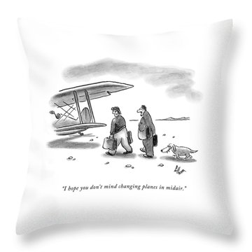 I Hope You Don't Mind Changing Planes In Midair Throw Pillow