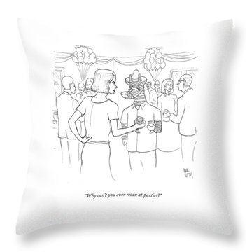 Why Can't You Ever Relax At Parties? Throw Pillow