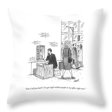 Can I Call You Back?  I've Got Eight Million Throw Pillow