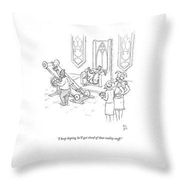 I Keep Hoping He'll Get Tired Of That Reality Throw Pillow