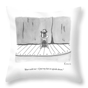 Bear With Me - I Put My Hat On Upside Down Throw Pillow