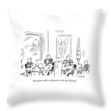 You Know Who's A Big Pain In The Ass? Europe Throw Pillow